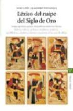 LEXICO DEL NAIPE DEL SIGLO DE ORO: JUEGOS, GARITEROS, GANSOS, ABR AZADORES, ANDARRIOS, FLOREOS, FULLERIAS, FULLEROS, GUIÑONES, MAULLONES, MODORROS, PANDILLADORES, SALADORES, VOLTARIOS Y AYUDANTES DE LA