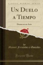 Un Duelo a Tiempo: Drama en un Acto (Classic Reprint)