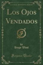 Los Ojos Vendados (Classic Reprint)