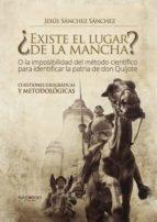 ¿Existe el lugar de la mancha? o la imposibilidad del método científico para identificar la patria de Don Quijote. Cuestiones geográficas y metodológicas