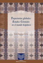 Trayectorias globales: Estudios Coloniales en el mundo hispánico.