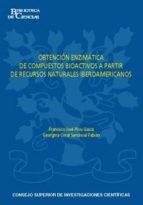 OBTENCIÓN ENZIMÁTICA DE COMPUESTOS BIOACTIVOS A PARTIR DE RECURSOS NATURALES IBEROAMERICANOS (EBOOK)