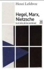 Hegel, Marx, Nietzsche (Siglo XXI de España General)