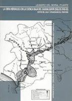 LA OBRA HIDRAULICA EN LA CUENCA BAJA DEL GUADALQUIVIR: S. XVIII-X X