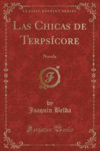 Las Chicas de Terpsícore: Novela (Classic Reprint)