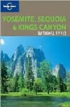 Yosemite, Sequoia & Kings Canyon National Parks. Ediz. inglese (Lonely Planet National Parks Guides)