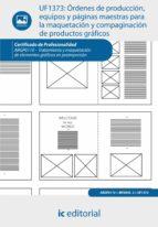 ÓRDENES DE PRODUCCIÓN, EQUIPOS Y PÁGINAS MAESTRAS PARA LA MAQUETACIÓN Y COMPAGINACIÓN DE PRODUCTOS GRÁFICOS. ARGP0110 (EBOOK)