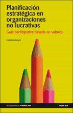 Planificación estratégica en organizaciones no lucrativas: Guía participativa basada en valores (Guías para la formación)