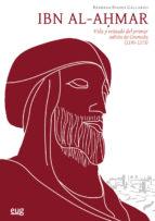 Ibn al-Ahmar. Vida y reinado del primer sultán de Granada (1195-1273) (Colección Estudios Árabes)
