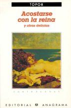 ACOSTARSE CON LA REINA Y OTRAS DELICIAS (2ª ED.)