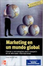MARKETING EN UN MUNDO GLOBAL CLAVES Y ESTRATEGIAS PARA COMPETIR EN EL MERCADO INTERNACIONAL