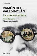 La guerra carlista. Tirano Banderas (Obras completas Valle-Inclán 3) (CONTEMPORANEA)