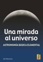 UNA MIRADA AL UNIVERSO: ASTRONOMIA BASICA ELEMENTAL