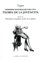 PRIMEROS MATERIALES PARA UNA TEORIA DE LA JOVENCITA: SEGUIDO DE H OMBRES MAQUINA MODO DE EMPLEO