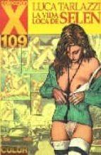 COLECCION X 109: LA VIDA LOCA DE SELEN