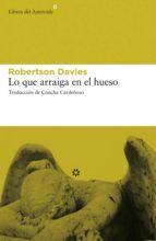 LO QUE ARRAIGA EN EL HUESO (EBOOK)