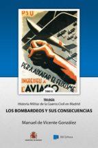 Los Bombardeos y sus Consecuencias: Hisgtoria Militar de la Guerra Civil en Madrid, Tomo III (Colección Herodoto nº 3)