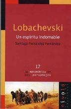 LOBACHEVSKI: UN ESPIRITU INDOMABLE