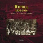 RIPOLL (1939-1976): IMATGES DE LA NOSTRA HISTORIA