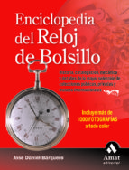 ENCICLOPEDIA DEL RELOJ DE BOLSILLO: HISTORIA, CATALOGACION, MECAN ICA Y DETALLES DE LA MAYOR SELECCION DE COLECCIONES PUBLICAS, PRIVADAS Y MUSEOS INTERNACIONALES