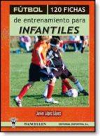 Fútbol. 120 fichas de entrenamiento para infantiles