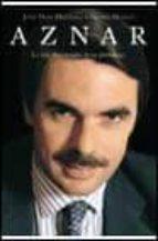 Aznar. La vida desconocida de un presidente