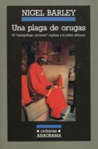 UNA PLAGA DE ORUGAS: EL ANTROPOLOGO INOCENTE REGRESA A LA ALDEA AFRICANA (4ª ED.)