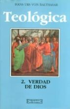 Teológica / 2: Verdad de Dios (Gloria-Teodramática-Teológica)