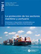 LA PROTECCIÓN DE LOS SECTORES MARÍTIMO Y PORTUARIO (EBOOK)
