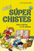 Mini Súperchistes Para Contar A Tus Amigos (Mini Súperchistes 2)