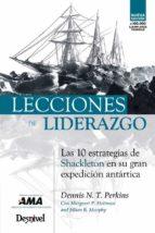 LECCIONES DE LIDERAZGO: LAS 10 ESTRATEGIAS DE SHACKLETON EN SU GR AN EXPEDICION ANTARTICA
