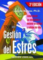 GESTION DEL ESTRES: COMO VENCER LOS OBSTACULOS Y MEJORAR SU ACTIT UD Y CALIDAD DE VIDA (3ª ED.)