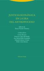 Justicia Ecológica En La Era Del Antropoceno (Estructuras y procesos. Derecho)