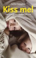 KISS ME!: HOW TO RAISE YOUR CHILDREN WITH LOVE - 9781780660103 - CARLOS GONZALEZ