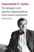 yo siempre creí que los diplomáticos eran unos mamones (ebook)-inocencio f. arias-9788401018503