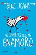 NO SONRIAS QUE ME ENAMORO - 9788408035503 - BLUE JEANS