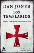 LOS TEMPLARIOS: AUGE Y CAIDA DE LOS GUERREROS DE DIOS - 9788416222803 - DAN JONES