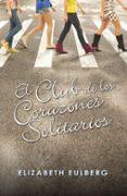 EL CLUB DE LOS CORAZONES SOLITARIOS - 9788420405803 - ELIZABETH EULBERG
