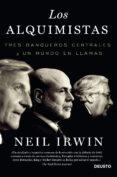 LOS ALQUIMISTAS: TRES BANQUEROS CENTRALES Y UN MUNDO EN LLAMAS - 9788423418503 - NEIL IRWIN