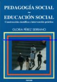 PEDAGOGIA SOCIAL. EDUCACION SOCIAL: CONSTRUCCION CIENTIFICA E INT ERVENCION PRACTICA - 9788427714403 - GLORIA PEREZ SERRANO