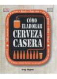 COMO ELABORAR CERVEZA CASERA - 9788428216203 - GREG HUGHES