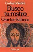BUSCO TU ROSTRO: ORAR LOS SALMOS - 9788429308303 - CARLOS GONZALEZ VALLES