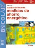 INSTALE FACILMENTE MEDIDAS DE AHORRO ENERGETICO - 9788430593903 - KLAUS FISCH