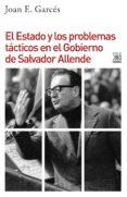 el estado y los problemas tácticos en el gobierno de salvador allende (ebook)-joan e. garces-9788432319303