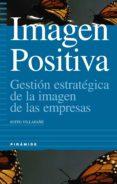 IMAGEN POSITIVA: GESTION ESTRATEGICA DE LA IMAGEN DE LAS EMPRESAS (2ª ED.) - 9788436812503 - JUSTO VILLAFAÑE