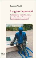la gran depuracio: catalanistes, marxistes, nazis, jueus i traido rs-francesc viadel-9788437097503