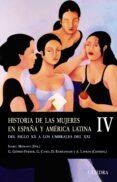 HISTORIA DE LAS MUJERES EN ESPAÑA Y AMERICA LATINA (IV): DEL SIGL O XX A LOS UMBRALES DEL XXI - 9788437622903 - ISABEL MORANT