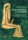 EXPRESIONES DE LA LOCURA: EL ARTE DE LOS ENFERMOS MENTALES - 9788437629803 - HANS PRINZHORN