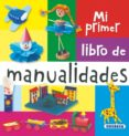MI PRIMER LIBRO DE MANUALIDADES - 9788467703603 - VV.AA.