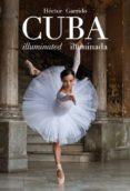 CUBA ILUMINADA - 9788472072503 - HECTOR GARRIDO GUIL